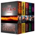 The Titan Series: Military Romance Box Set ebook by Cristin Harber
