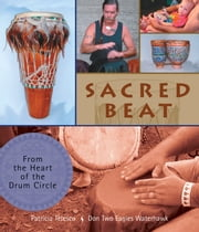 Sacred Beat - From the Heart of the Drum Circle ebook by Telesco, Patricia,Waterhawk, Don
