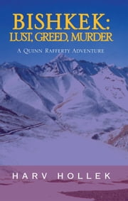 BISHKEK: LUST, GREED, MURDER - A Quinn Rafferty Adventure ebook by Harv Hollek