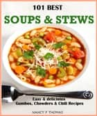 101 Best Soups & Stews - Easy & Delicious Gumbos, Chowders & Chili Recipes ebook by Nancy F. Thomas