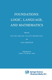 Foundations: Logic, Language, and Mathematics ebook by Hugues Leblanc,Elliott Mendelson,A. Orenstein