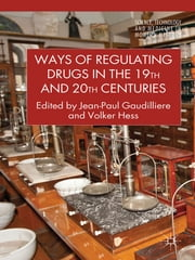 Ways of Regulating Drugs in the 19th and 20th Centuries ebook by Professor Jean-Paul Gaudillière,Prof. Dr. Volker Hess