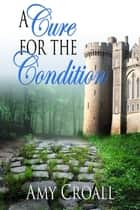 A Cure For The Condition ebook by Amy Croall