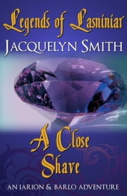 Legends of Lasniniar: A Close Shave ebook by Jacquelyn Smith