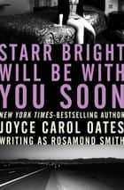 Starr Bright Will Be with You Soon ebook by Joyce Carol Oates