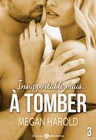 Insupportable... mais à tomber ! - 3 eBook by Megan Harold