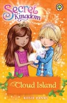 Secret Kingdom: Cloud Island - Book 3 ebook by Rosie Banks
