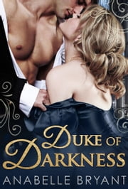 Duke Of Darkness (Three Regency Rogues, Book 2) ebook by Anabelle Bryant