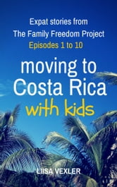 Moving to Costa Rica with Kids: Expat Stories from The Family Freedom  Project - Episodes 1 to 10
