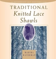 Traditional Knitted Lace Shawls ebook by Martha Waterman Nichols