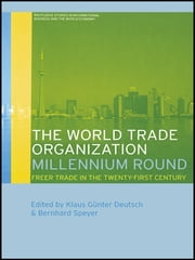 The World Trade Organization Millennium Round - Freer Trade in the Twenty First Century ebook by Klaus Gunter Deutsch,Bernhard Speyer