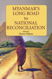 Myanmar's Long Road to National Reconciliation ebook by