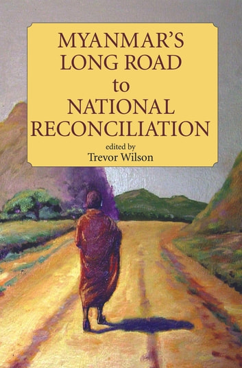Myanmar's Long Road to National Reconciliation ebook by Trevor Wilson