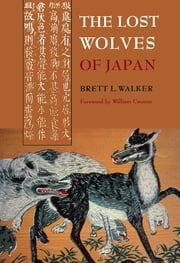 The Lost Wolves of Japan ebook by Brett Walker,William Cronon