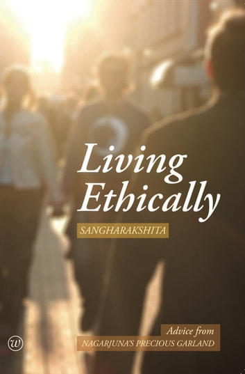 Living Ethically: Advice from Nagarjuna's Precious Garland ebook by Sangharakshita