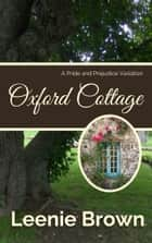Oxford Cottage - A Pride and Prejudice Variation ebook by Leenie Brown