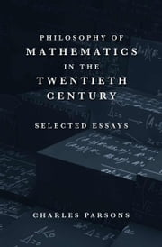 Philosophy of Mathematics in the Twentieth Century ebook by Charles Parsons