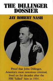 The Dillinger Dossier ebook by Jay Robert Nash