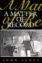 A Matter of Record - Documentary Sources in Social Research ebook by John Scott