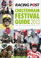 Racing Post Cheltenham Festival Guide 2013 ebook by Nick Pulford