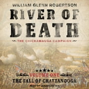 River of Death--The Chickamauga Campaign - Volume 1: The Fall of Chattanooga audiobook by William Glenn Robertson