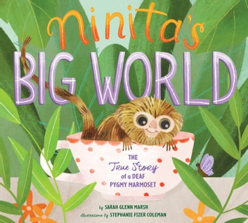 Ninita's Big World - The True Story of a Deaf Pygmy Marmoset eBook by Sarah Glenn Marsh