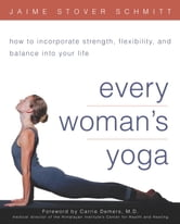 Every Woman's Yoga - How to Incorporate Strength, Flexibility, and Balance into Your Life ebook by Jaime Stover Schmitt, Ed.D.