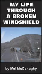 My Life Through A Broken Windshield ebook by Mel McConaghy