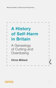 A History of Self-Harm in Britain - A Genealogy of Cutting and Overdosing ebook by Dr Chris Millard