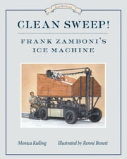 Clean Sweep! Frank Zamboni's Ice Machine - Great Idea Series ebook by Monica Kulling, Renne Benoit
