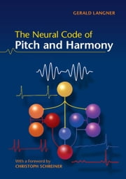 The Neural Code of Pitch and Harmony ebook by Gerald Langner