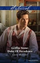 Griffin Stone - Duke Of Decadence ebook by Carole Mortimer
