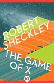 The Game of X - A Novel of Upmanship Espionage ebook by Robert Sheckley