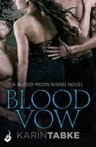 Blood Vow: Blood Moon Rising Book 3 ebook by Karin Tabke