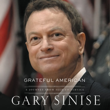 Grateful American - A Journey from Self to Service audiobook by Gary Sinise