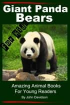 Giant Panda Bears: For Kids - Amazing Animal Books for Young Readers ebook by John Davidson