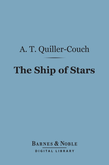 The Ship of Stars (Barnes & Noble Digital Library) - (Knickerbocker Nuggets Series) ebook by A.  T. Quiller-Couch