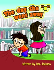 "Beginner Readers : The day the ""a"" went away ebook by Dan Jackson"