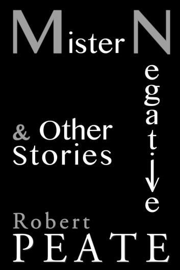 Mister Negative and Other Stories ebook by Robert Peate