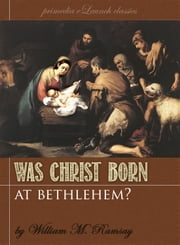 Was Christ Born At Bethlehem? - A Study on the Credibility of St. Luke ebook by William M. Ramsay