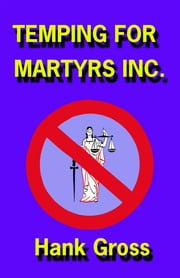 Temping for Martyrs Inc. ebook by Hank Gross