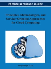 Principles, Methodologies, and Service-Oriented Approaches for Cloud Computing ebook by Xiaoyu Yang,Lu Liu