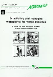 Establishing and Managing Waterpoints for Village Livestock - A Guide for Rural Extension Workers in the Sudano-Sahelian Zone ebook by André Teyssier
