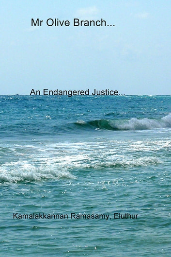 Mr Olive Branch... - An Endangered Justice... ebook by Kamalakkannan Ramasamy, Eluthur