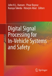 Digital Signal Processing for In-Vehicle Systems and Safety ebook by John H.L. Hansen,Pinar Boyraz,Kazuya Takeda,Hüseyin Abut