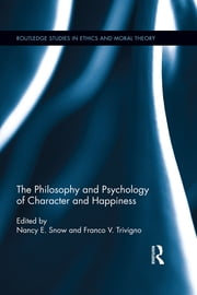 The Philosophy and Psychology of Character and Happiness ebook by Nancy E. Snow,Franco V. Trivigno