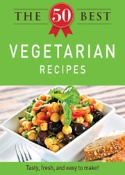 The 50 Best Vegetarian Recipes - Tasty, fresh, and easy to make! ebook by Adams Media