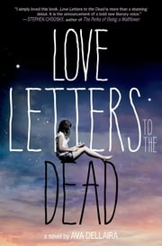 Love Letters to the Dead - A Novel ebook by Ava Dellaira