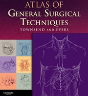 Atlas of General Surgical Techniques ebook by Courtney M. Townsend Jr.,B. Mark Evers