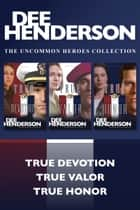 The Uncommon Heroes Collection: True Devotion / True Valor / True Honor ebook by Dee Henderson
